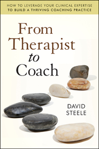 New book by David Steele- From Therapist to Coach: Leveraging Your Clinical Expertise to Build a Thriving Coaching Practice